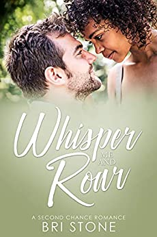 Whisper Me and Roar: A Second Chance Romance by [Bri Stone]