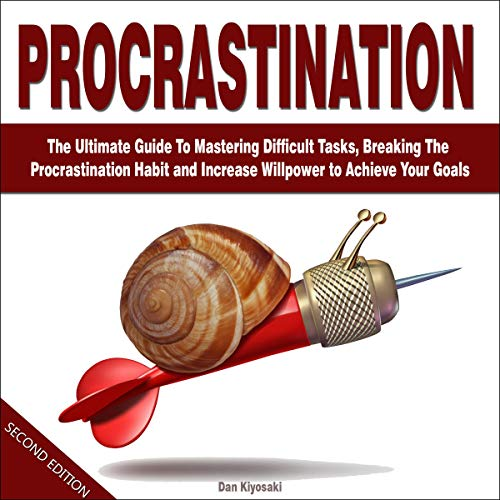 Procrastination - Second Edition: The Ultimate Guide To Mastering Difficult Tasks, Breaking The Procrastination Habit and Increase Willpower to Achieve Your Goals -