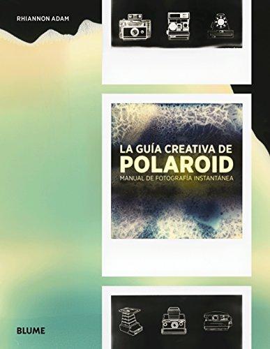 Guía creativa de Polaroid: Manual de fotografía instantánea