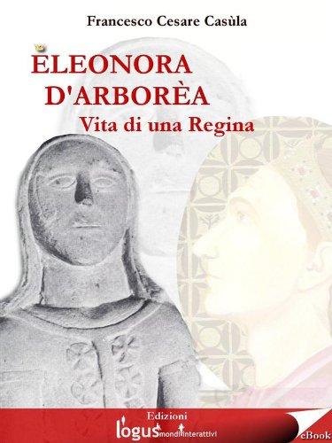 Eleonora d'Arborèa (Storia dell'Italia e della Sardegna (a cura di Francesco Cesare Casula) Vol. 1)
