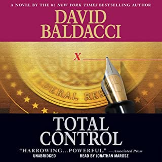 Total Control                   By:                                                                                                                                 David Baldacci                               Narrated by:                                                                                                                                 Jonathan Marosz                      Length: 16 hrs and 58 mins     2,297 ratings     Overall 4.3