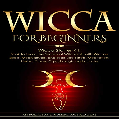 Wicca for Beginners: Wicca Starter Kit Audiobook By Astrology and Numerology Academy cover art