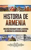 Historia de Armenia: Una Guía Fascinante sobre la Historia de Armenia y el Genocidio Armenio