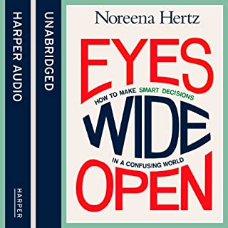 Eyes Wide Open                   By:                                                                                                                                 Noreena Hertz                               Narrated by:                                                                                                                                 Noreena Hertz                      Length: 8 hrs and 42 mins     7 ratings     Overall 4.0