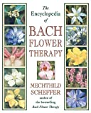 The Encyclopedia of Bach Flower Therapy...