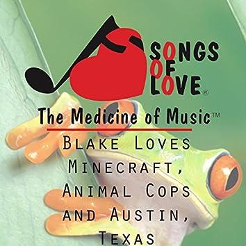 Blake Loves Minecraft, Animal Cops, and Austin, Texas