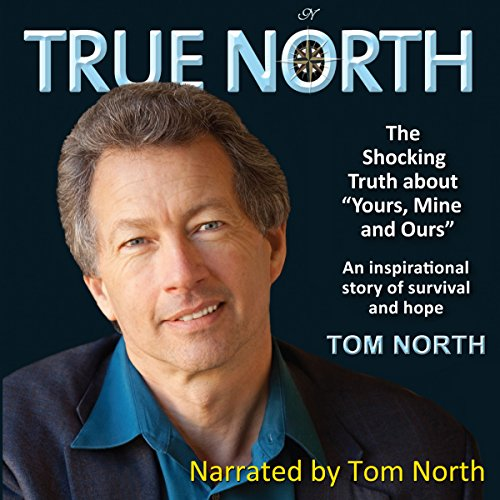 True North: The Shocking Truth about Yours, Mine and Ours audiobook cover art
