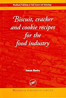 Biscuit, Cracker and Cookie Recipes for the Food Industry (Woodhead Publishing Series in Food Science, Technology and Nutrition Book 52)