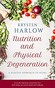 Nutrition and Physical Degeneration: A Healthy Approach to Aging (Wellness Series Book 2)