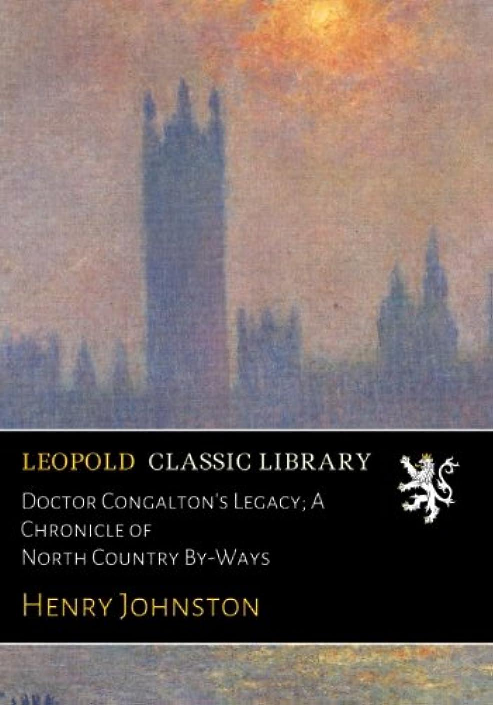 見落とすキリスト命令的Doctor Congalton's Legacy; A Chronicle of North Country By-Ways