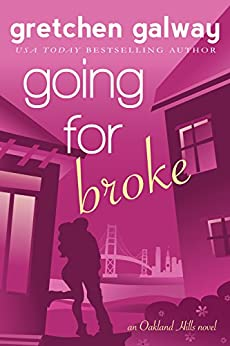 Going for Broke: A Romantic Comedy (Oakland Hills Book 5) by [Gretchen Galway]