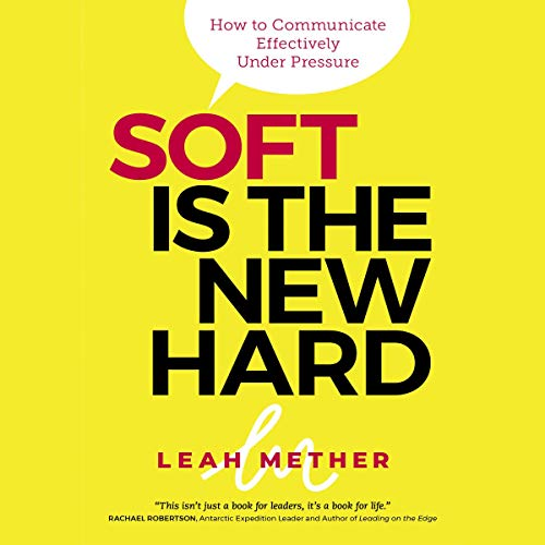 Soft Is the New Hard: How to Communicate Effectively Under Pressure cover art