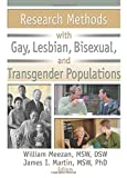Research Methods with Gay, Lesbian, Bisexual, and Transgender Populations (Journal of Gay & Lesbian Social Services, 3/4)