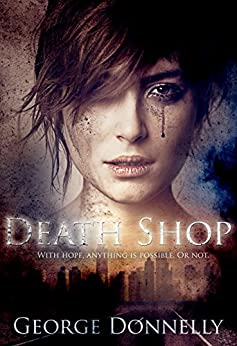 Death Shop: With Hope, Anything is Possible — Or Not by [George Donnelly]