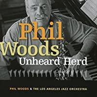 Unheard Herd by Phil Woods & The Los Angeles J (2006-03-14)