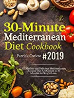 30-Minute Mediterranean Diet Cookbook: 100 Healthy and Delicious Mediterranean Recipes That are Cooked in 30 Minutes for Weight Loss