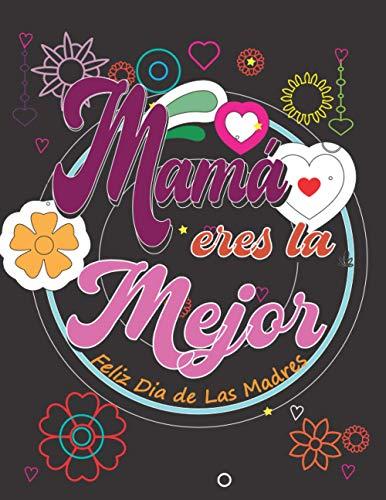 Mamá eres la mejor - feliz día de las madres: Pintar para relajarse Regalo FELIZ DÍA DE LA MADRE : Hermoso regalo para mamá : libro para colorear ... Madre, relajación y lucha contra el estrés