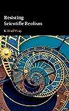 Resisting Scientific Realism - K. Brad Wray