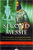 Le Second Messie - Les Templiers, le suaire de Turin et le grand secret de la Franc-maçonnerie de Knight Christopher ,Lomas Robert ( 6 novembre 2000 )