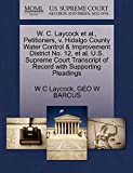 W. C. Laycock et al., Petitioners, v. Hidalgo County Water Control & Improvement District No. 12, et al. U.S. Supreme Court Transcript of Record with Supporting Pleadings