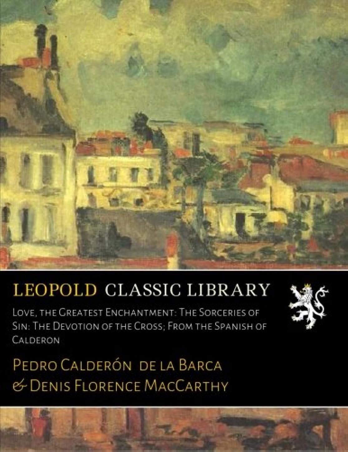 その他やけどブルーベルLove, the Greatest Enchantment: The Sorceries of Sin: The Devotion of the Cross; From the Spanish of Calderon