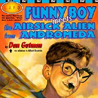 Funny Boy Meets the Airsick Alien from Andromeda                   By:                                                                                                                                 Dan Gutman                               Narrated by:                                                                                                                                 Ray Chase                      Length: 1 hr and 40 mins     10 ratings     Overall 4.5