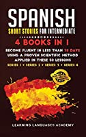 Spanish Short Stories for Intermediate: 4 Books in 1: Become Fluent in Less Than 30 Days Using a Proven Scientific Method Applied in These 50 Lessons. (Series 1 + Series 2 + Series 3 + Series 4) (Learning Spanish with Stories)
