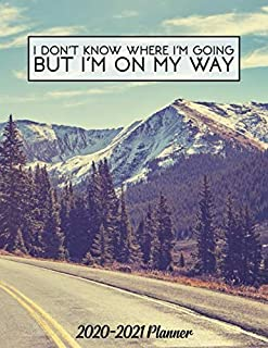 I Don't Know Where I'm Going But I'm On My Way 2020-2021 Planner: 2 Year Daily Weekly Planner Agenda Organizer with To-Do's, Inspirational Quotes, Vision Boards & Notes