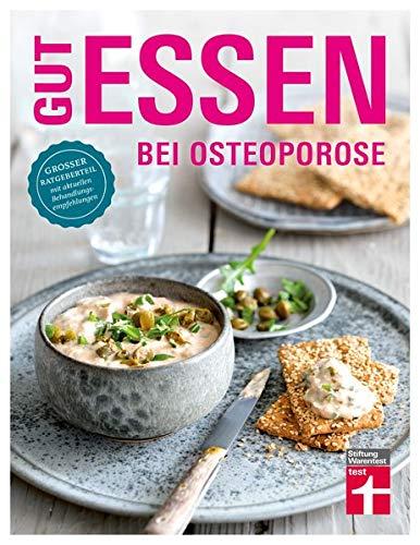 Gut essen bei Osteoporose: Diagnose & Behandlung - Wichtige Medikamente - Rezepte - Ratgeberteil mit aktuellen Behandlungsempfehlungen | von Stiftung ... mit aktuellen Behandlungsempfehlungen