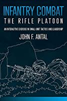 Infantry Combat: The Rifle Platoon: An Interactive Exercise in Small-Unit Tactics and Leadership