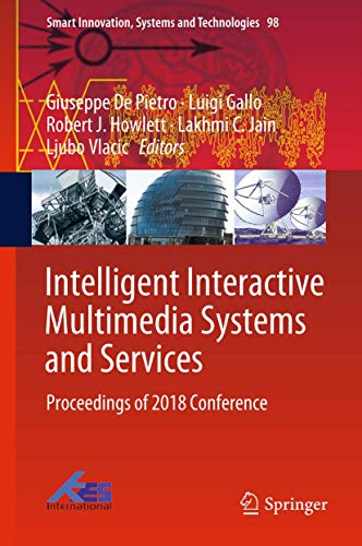 Compare Textbook Prices for Intelligent Interactive Multimedia Systems and Services: Proceedings of 2018 Conference Smart Innovation, Systems and Technologies 98 1st ed. 2019 Edition ISBN 9783319922300 by De Pietro, Giuseppe,Gallo, Luigi,Howlett, Robert J.,Jain, Lakhmi C.,Vlacic, Ljubo