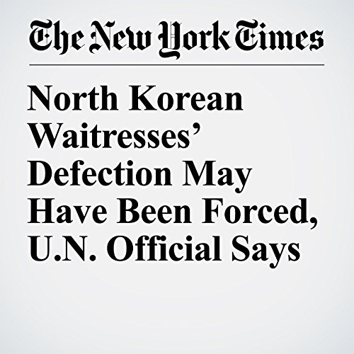 North Korean Waitresses' Defection May Have Been Forced, U.N. Official Says copertina