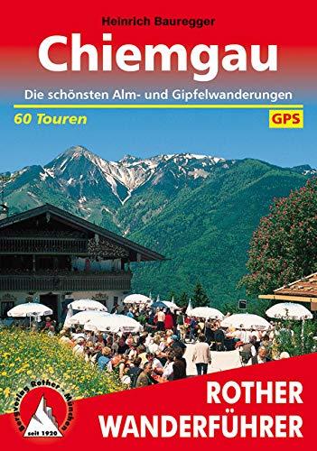Chiemgau: Die schönsten Alm- und Gipfelwanderungen – 60 Touren (Rother Wanderführer)