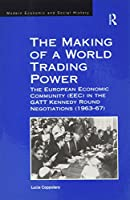 The Making of a World Trading Power: The European Economic Community (EEC) in the GATT Kennedy Round Negotiations (1963–67) (Modern Economic and Social History)