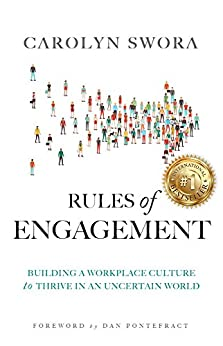Rules of Engagement: Building a Workplace Culture to Thrive in an Uncertain World by [Carolyn Swora]