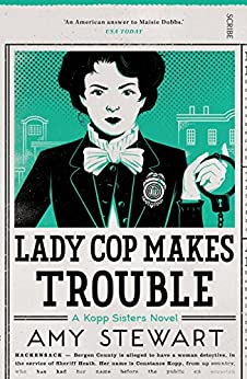 Lady Cop Makes Trouble (Kopp sisters Book 2) by [Amy Stewart]