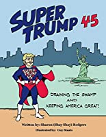 Super Trump 45: Draining the Swamp and Keeping America Great