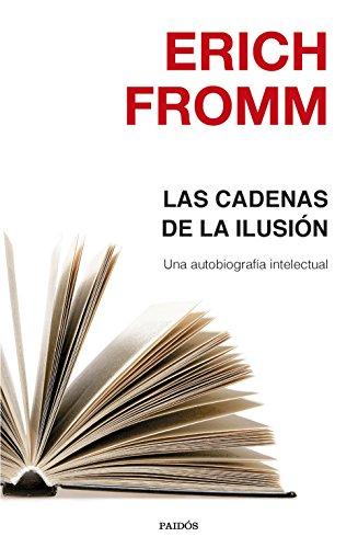 Las cadenas de la ilusión: Una autobiografía intelectual (Nueva Biblioteca Erich Fromm)