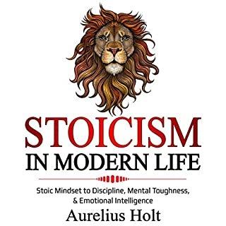 Stoicism in Modern Life     Stoic Mindset to Discipline, Mental Toughness, & Emotional Intelligence              By:                                                                                                                                 Arelius Holt                               Narrated by:                                                                                                                                 Eric LaCord                      Length: 3 hrs and 30 mins     25 ratings     Overall 4.9