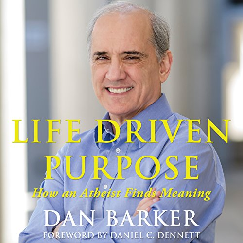 Life Driven Purpose     How an Atheist Finds Meaning              By:                                                                                                                                 Dan Barker                               Narrated by:                                                                                                                                 Daniel C. Dennett,                                                                                        Dan Barker                      Length: 8 hrs and 41 mins     172 ratings     Overall 4.4