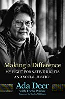 Making a Difference: My Fight for Native Rights and Social Justice (New Directions in Native American Studies)