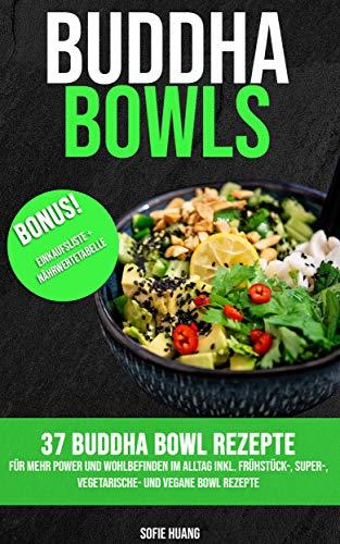 Buddha Bowls: Die 37 leckersten, einfachsten und abwechslungsreichsten Bowls zum Nachmachen, inklusive veganen und vegetarischen Alternativen