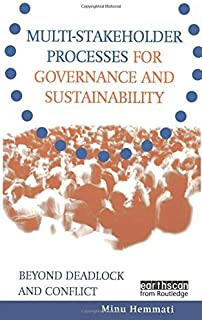 Multi-stakeholder Processes for Governance and Sustainability: Beyond Deadlock and Conflict by Minu Hemmati Jasmin Enayati...