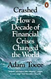 Crashed: How a Decade of Financial Crises Changed the World - Adam Tooze