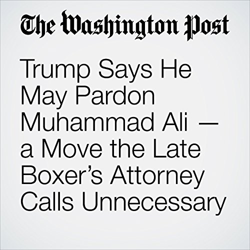 Trump Says He May Pardon Muhammad Ali — a Move the Late Boxer's Attorney Calls Unnecessary copertina