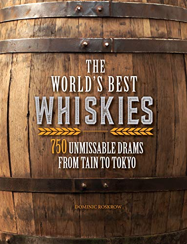 Roskrow, D: World's Best Whiskies: 750 Unmissable Drams from Tain to Tokyo