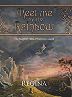 Meet Me by the Rainbow: The Magical Tales of Rainbow Island