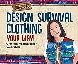 Design Survival Clothing Your Way!: Crafting Weatherproof Wearables (Super Simple DIY Survival)
