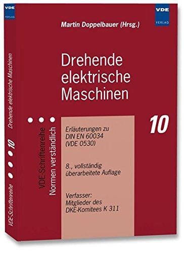 Drehende elektrische Maschinen: Erläuterungen zu DIN EN 60034 (VDE 0530) (VDE-Schriftenreihe – Normen verständlich)