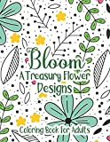 Bloom A Treasury Flower Designs Coloring Book For Adults: Positive 100 Bloom Patterns With Fun, Easy & Relaxing Color Book For Women Teens – Floral ... Day, Birthday From Son, Daughter, Friends